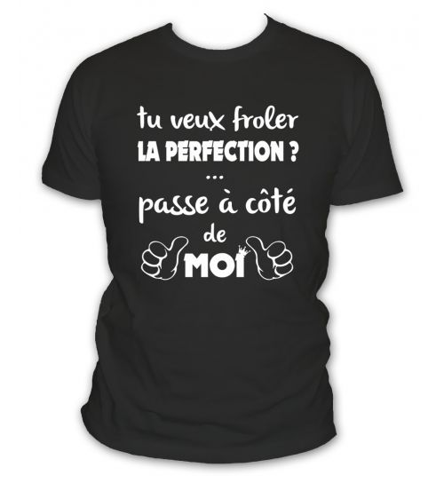 Tu veux froler la perfection ?